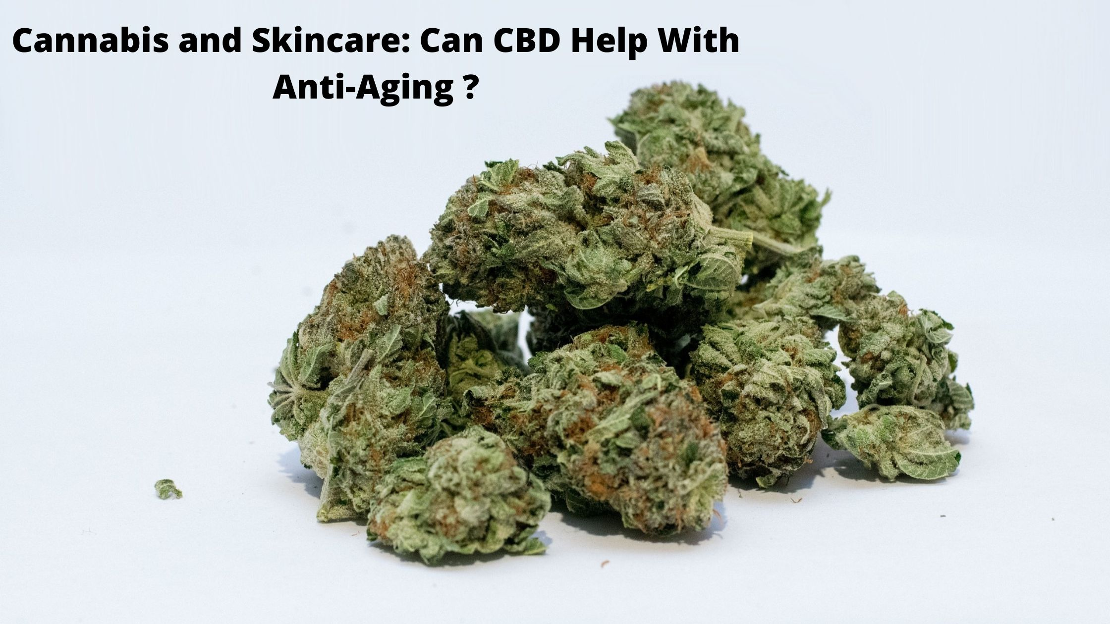 Cannabis and Skincare Can CBD Help With Anti-Aging